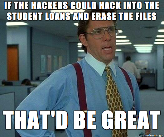 13680978_1401049713239336_5193799739256837244_n if the hackers could hack into student loans & erase the files